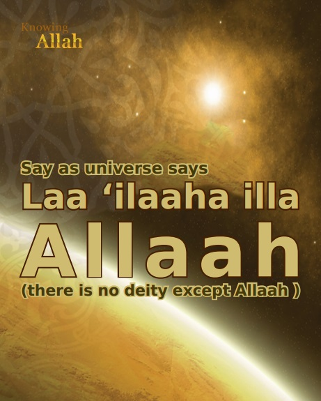 Say as universe says Laa ilaaha illa Allaah